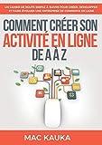 Comment créer son activité en ligne de A à Z: Un cahier de route simple à suivre pour...