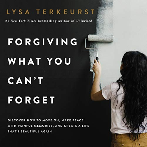 Forgiving What You Can't Forget: Discover How to Move On,...