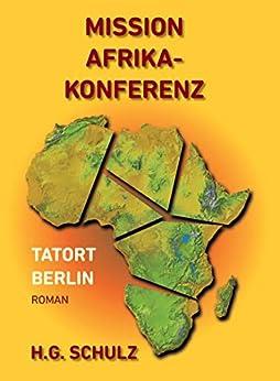 Mission Afrikakonferenz: Tatort Berlin von [H. G. Schulz]