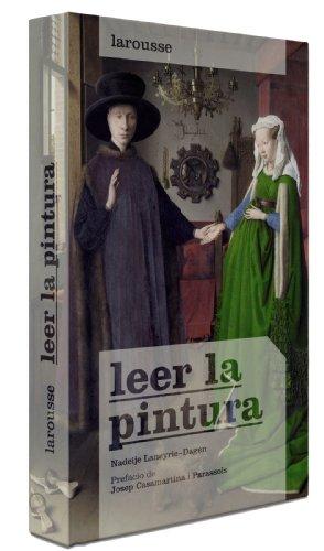 Leer la pintura (Larousse - Libros Ilustrados/ Prácticos - Arte Y Cultura)