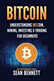 Bitcoin: Understanding Bitcoin, Mining, Investing & Trading for Beginners (The Cryptomasher Series) (Volume 1)