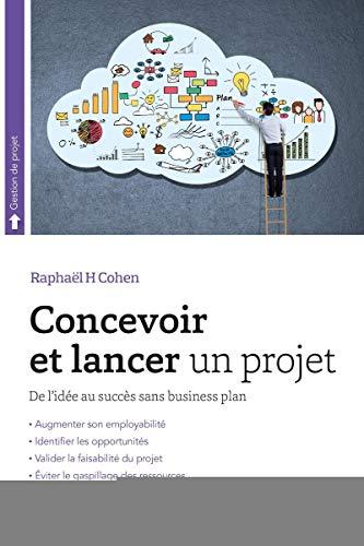 Concevoir et lancer un projet: De l'idée au succès sans business plan.