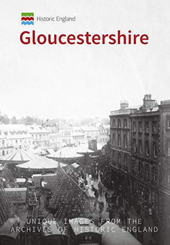 Historic England: Gloucestershire: Unique Images from the Archives of Historic England