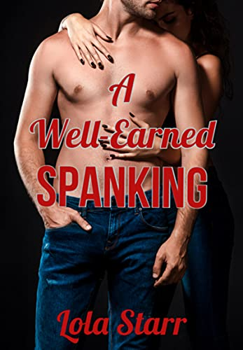 A Well-Earned Spanking: A Domestic Discipline Compilation