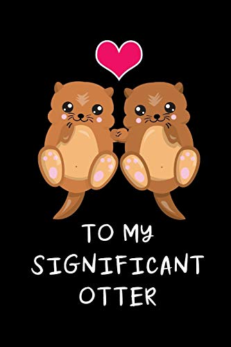 To My Significant Otter: Unique Valentines Day Gift Ideas For Him, Funny Gifts For Otter Lovers, Small Diary To Write In