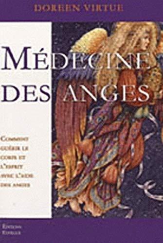 Médecine des anges : Comment guérir le corps et l'esprit avec l'aide des anges