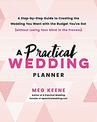 A Practical Wedding Planner A Step By Step Guide to Creating the Wedding You Want with the Budget You ve Got Without Losing Your Mind in the Proc