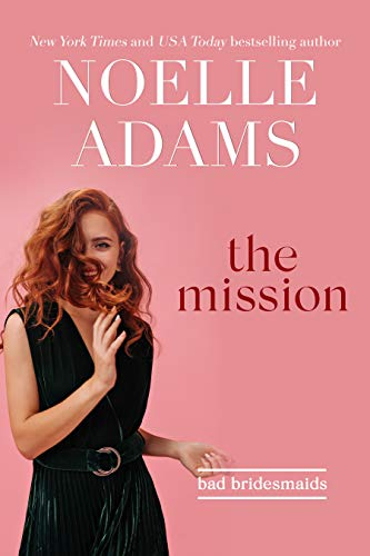 The Mission (Bad Bridesmaids Book 2) by [Noelle Adams]