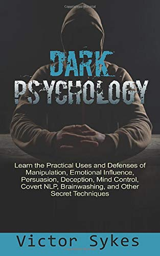 Dark Psychology: Learn the Practical Uses and Defenses of...