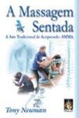 Sitting Massage. The Traditional Art of Acupressure - Volume 1