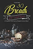 30 Breads of the World Recipes: A Complete Cook book of Doughy-Licious Ideas!