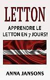 Letton: Apprendre Le Letton En 7 Jours!: Les 300 Meilleures Phrases Et 200...