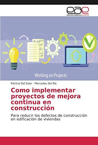 Como implementar proyectos de mejora continua en construcción: Para reducir los defectos de constru