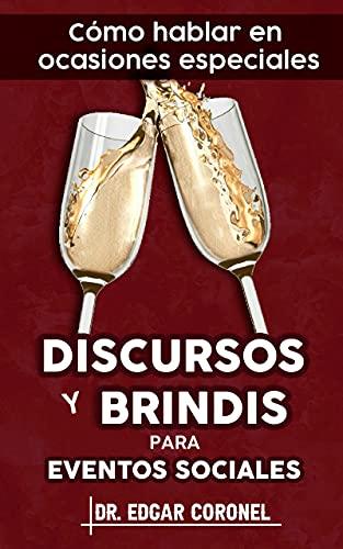 CÓMO HABLAR EN OCASIONES ESPECIALES: Discursos y brindis para eventos sociales y fiestas. Oratoria práctica para celebraciones.