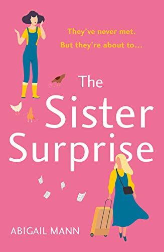 The Sister Surprise: the new uplifting, feel-good comedy from the author of The Lonely Fajita by [Abigail Mann]