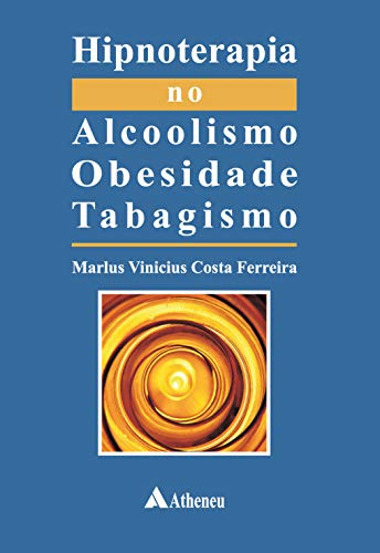 Hipnoterapia no Alcoolismo, Obesidade, Tabagismo