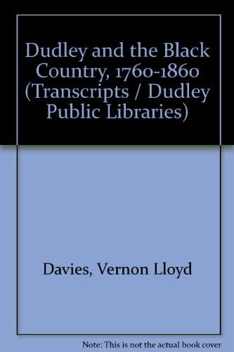 Dudley and the Black Country, 1760-1860 (Transcripts / Dudley Public Libraries)