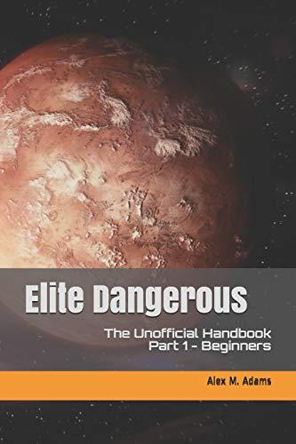 Elite Dangerous - The Unofficial Handbook: Part 1: Beginners