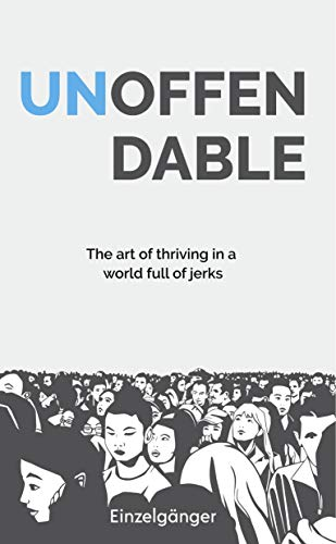 Unoffendable: The Art of Thriving in a World Full of Jerks