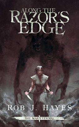 Along the Razor's Edge: an Epic Fantasy (The War Eternal Book 1) by [Rob J. Hayes]
