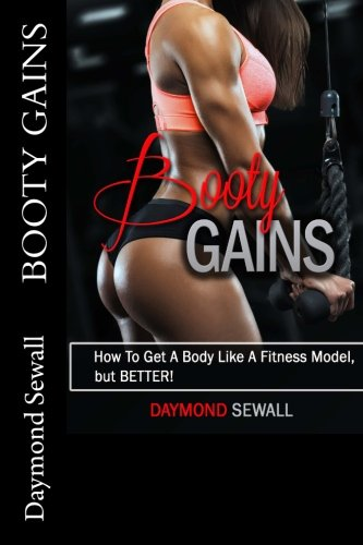Booty Gains: 'How To Get A Body Like A Fitness Model, But BETTER!'