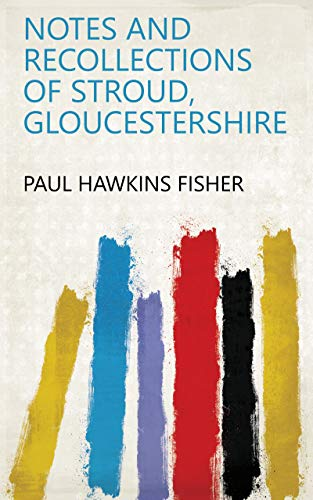 Notes and Recollections of Stroud, Gloucestershire Kindle eBook
