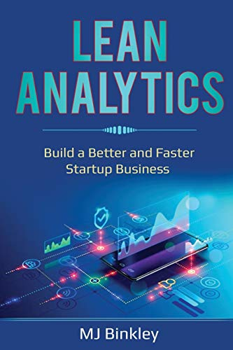 Lean Analytics: Build a Better and Faster Startup Business