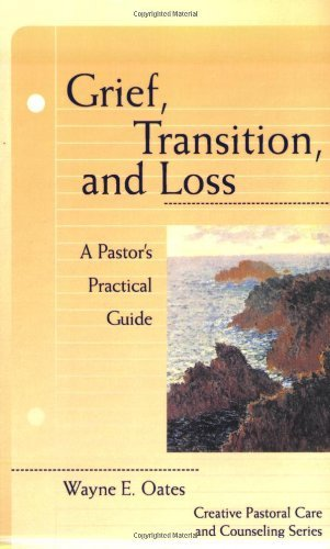 Grief, Transition, and Loss: A Pastor's Practical Guide...