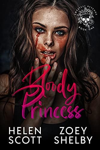 Bloody Princess: A Dark Enemies to Lovers College Romance (Sweetest Revenge Book 1) by [Helen Scott, Zoey Shelby]