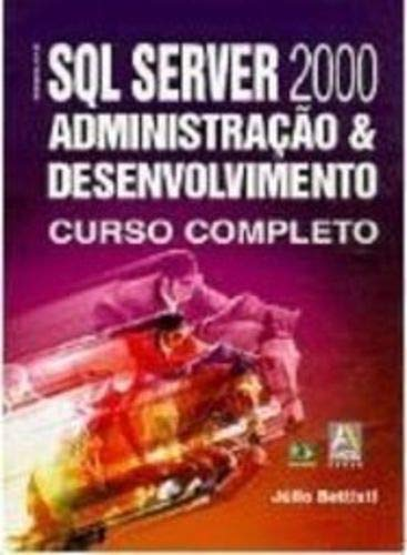 SQL Server 2000 Administração & Desenvolvimento: Curso Completo
