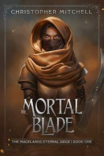 The Mortal Blade: An Epic Fantasy Adventure (The Magelands Eternal Siege Book 1) by [Christopher Mitchell]