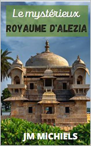 Le mystrieux Royaume d'Alezia: Roman Policier - Roman historique - Roman  suspense (French Edition)