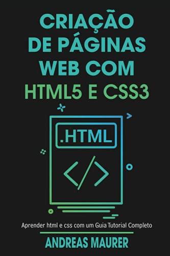 criação de páginas web com html5 e css3: aprender html e css com um guia tutorial completo