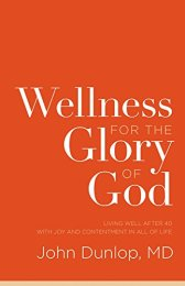 Wellness for the Glory of God: Living Well after 40 with Joy and Contentment in All of Life by [MD Dunlop, John]