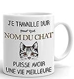 Tasse Mug Personnalisable Nom du Chat- Je Travaille dur pour que Mon Chat puisse avoir une Vie Meilleure - Cadeau Humour Amusant