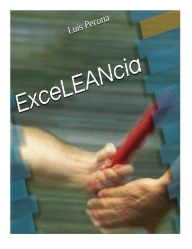 ExceLEANcia: Como llegar a la Excelencia empresarial aplicando los principios Lean