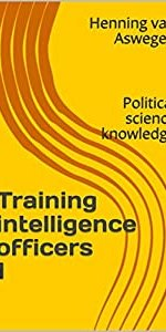 Training intelligence officers 1: Political science knowledge (South African Intelligence Library)