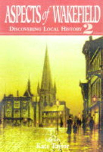 Aspects of Wakefield: v. 2: Discovering Local History