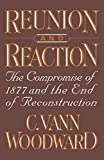 Reunion and Reaction: The Compromise of 1877 and the End of Reconstruction (Paperback)