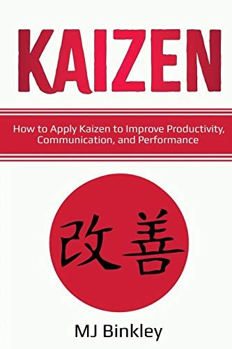 Kaizen: How to Apply Kaizen to Improve Productivity, Communication, and Performance