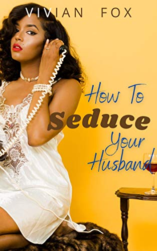How to Seduce Your Husband (How To Fall In Love Book 4) by [Vivian Fox]