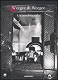 Weegee di Weegee. Un'autobiografia. Ediz. illustrata