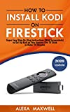 How to Install Kodi on Firestick: Super Easy Step-By-Step Instructions (With Screenshots) to Set Up Kodi on Your Amazon Fire TV Stick in Under 10 Minutes (2019 Update)