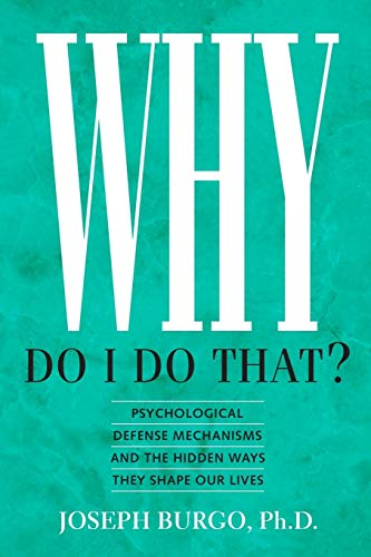 Why Do I Do That?: Psychological Defense Mechanisms and the...