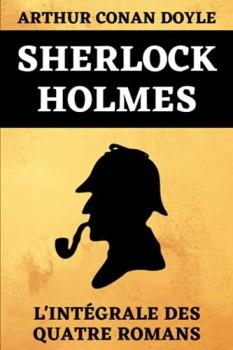 Sherlock Holmes L'Intégrale Des Quatre Romans: Une Étude en Rouge   Le Signe des Quatre   Le Chien des Baskerville   La Vallée de la Peur   Édition Originale Annotée 720 pages