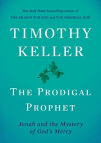 The Prodigal Prophet: Jonah and the Mystery of God's Mercy by [Timothy Keller]
