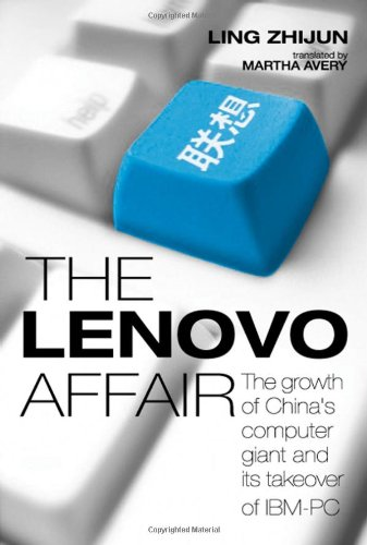 The Lenovo Affair: The Growth of China's Computer Giant and Its Takeover of IBM-PC