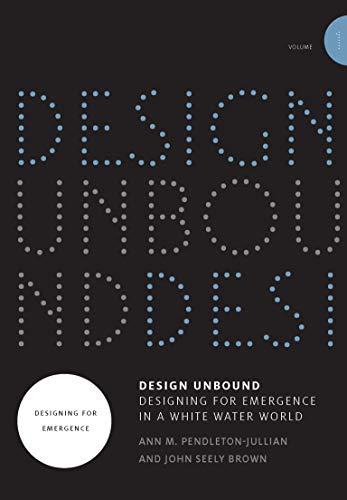 Design Unbound: Designing for Emergence in a White Water World: Design Unbound – Designing for Emergence in a Whi Designing for Emergence: Volume 1