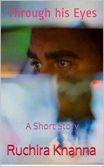 Through his Eyes: A Short Story by [Ruchira Khanna]