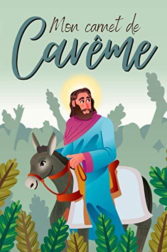 Mon carnet de Carme: Carnet de Carme pour noter vos penses , les versets de la Bible et des Saintes critures | Journal Chrtien pour vous aider ... Cadeau pour Noel un anniversaire ou le Careme